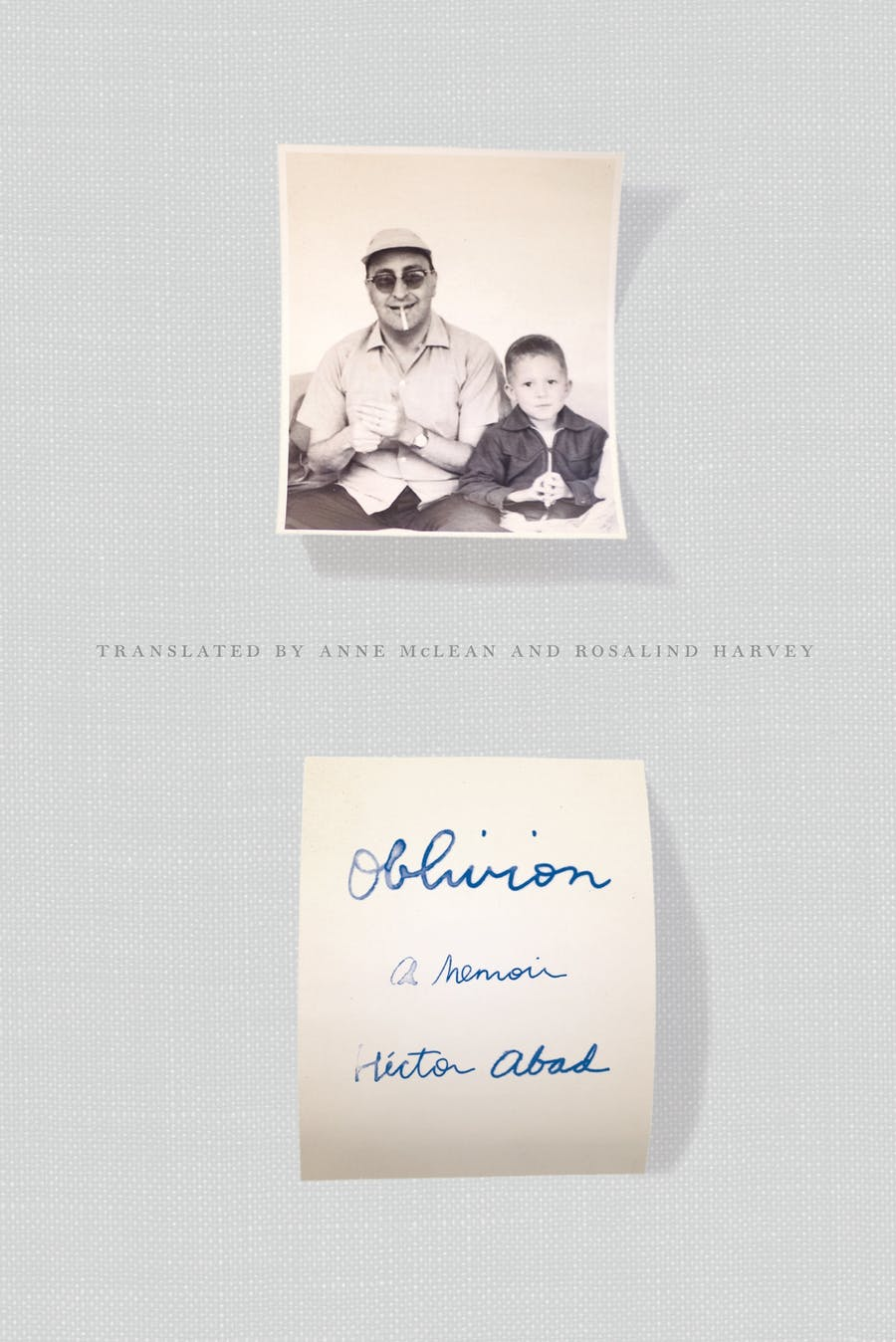 Oblivion by Héctor Abad; Translated from Spanish by Anne McLean and Rosalind Harvey