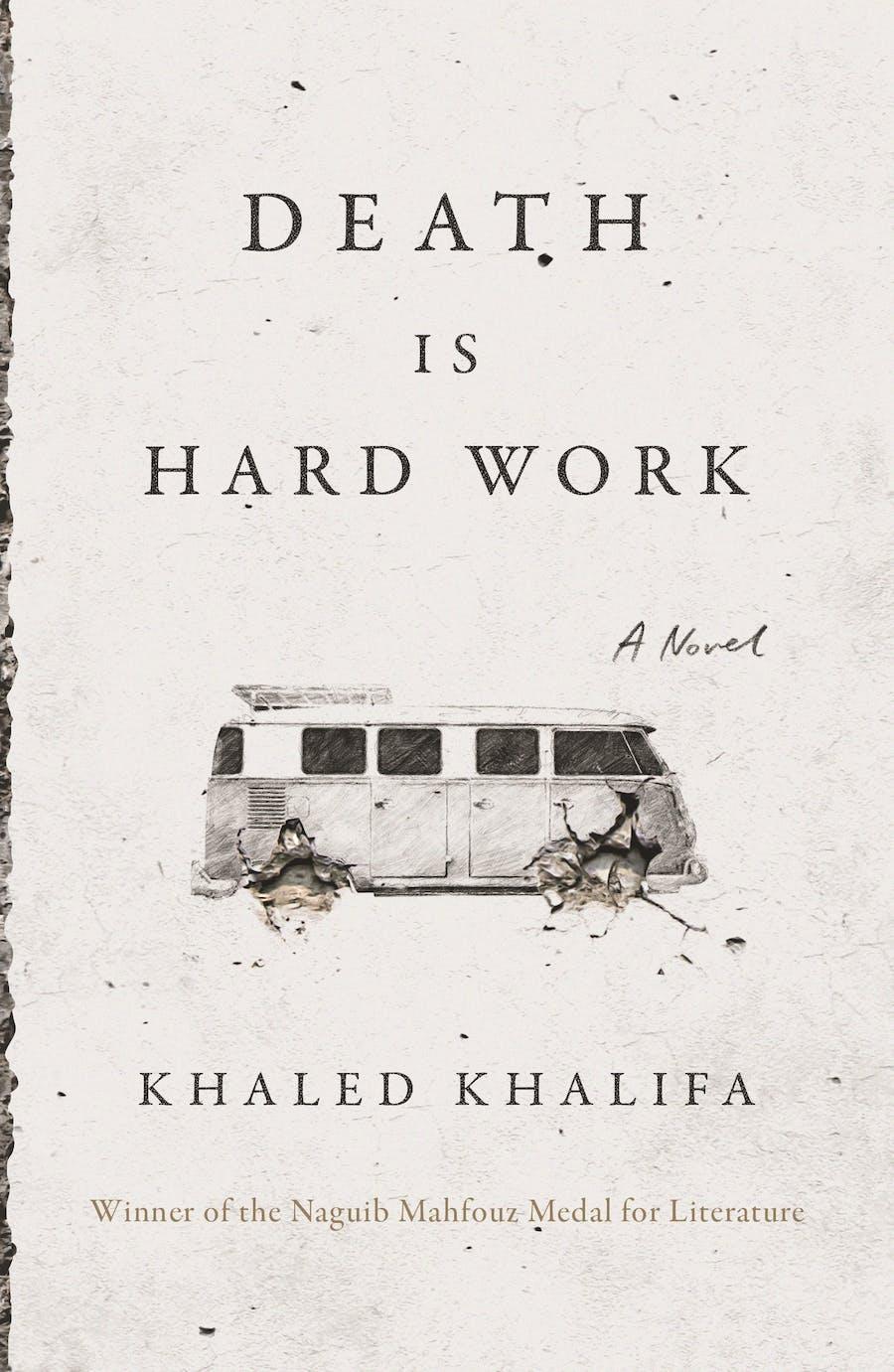 Death is Hard Work by Khaled Khalifa; Translated from Arabic by Leri Price