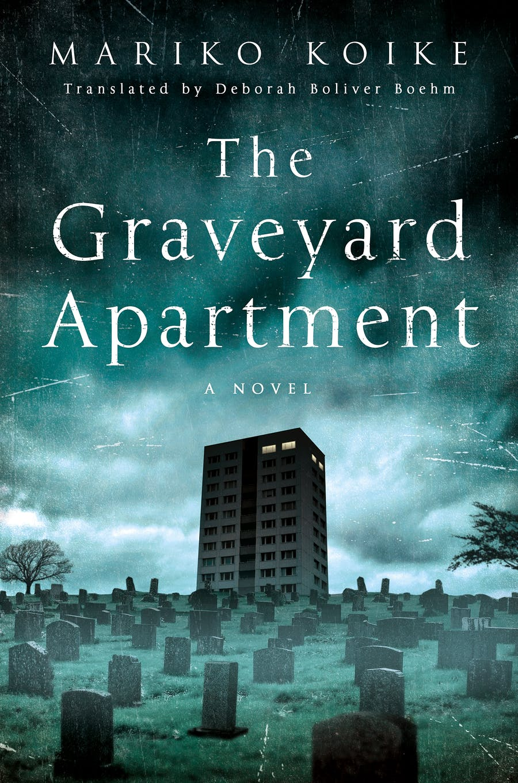 The Graveyard Apartment by Mariko Koike; translated by Deborah Boliver Boehm